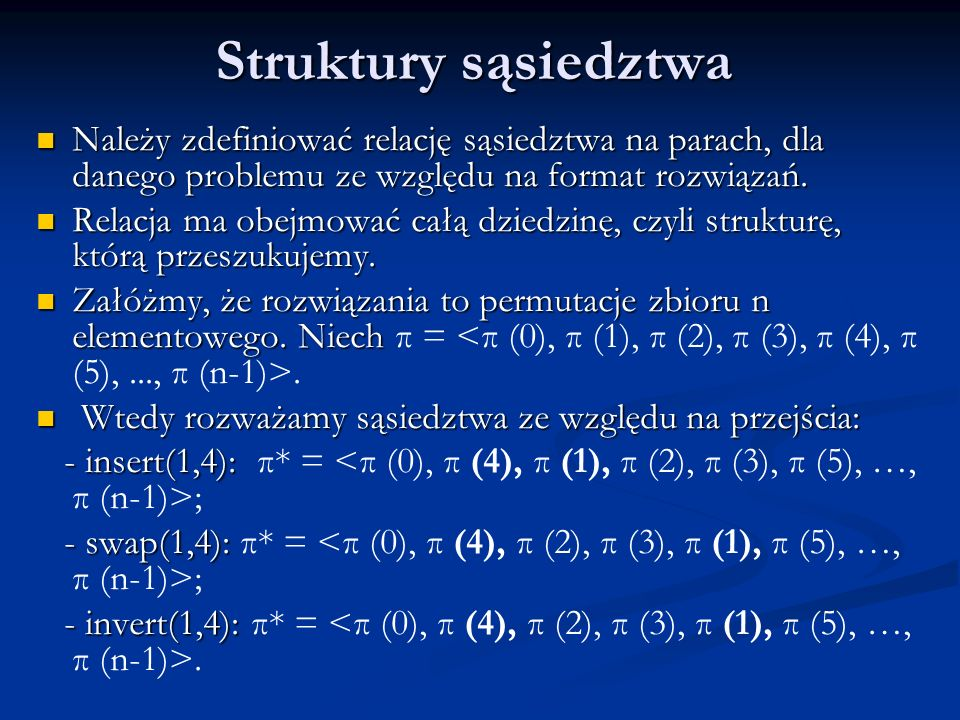 Struktury sąsiedztwa Należy zdefiniować relację sąsiedztwa na parach, dla danego problemu ze względu na format rozwiązań. Należy zdefiniować relację s