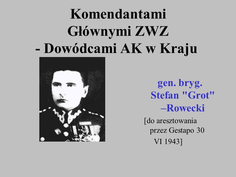 Komendantami Głównymi ZWZ - Dowódcami AK w Kraju gen. bryg. Stefan