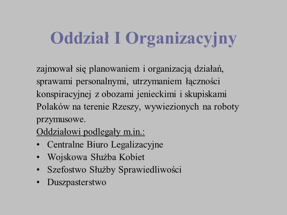 Oddział I Organizacyjny zajmował się planowaniem i organizacją działań, sprawami personalnymi, utrzymaniem łączności konspiracyjnej z obozami jeniecki