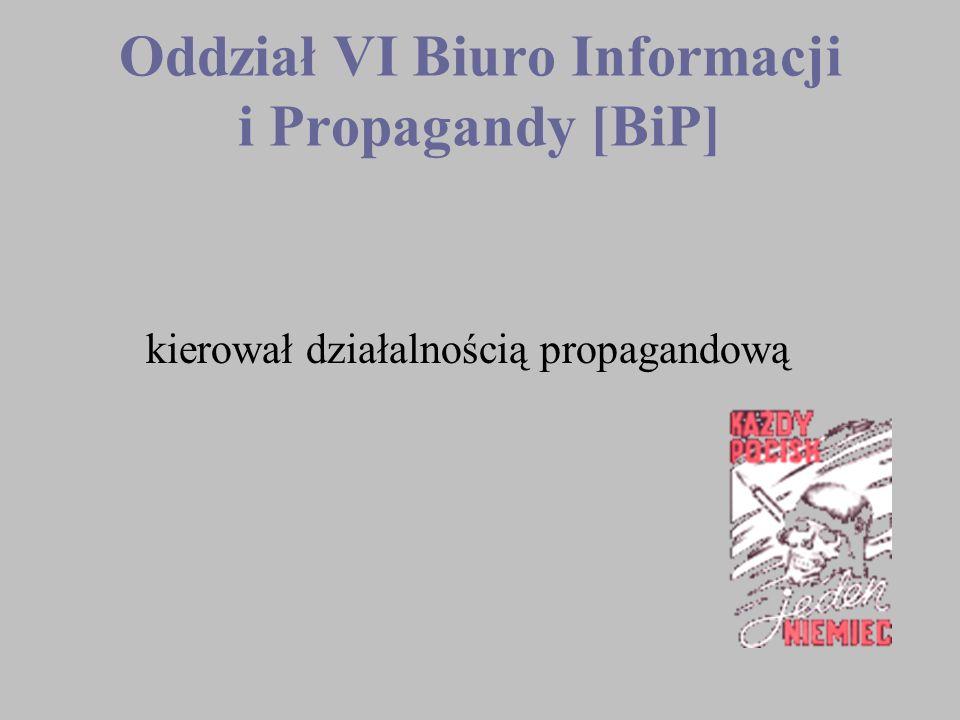 Oddział VI Biuro Informacji i Propagandy [BiP] kierował działalnością propagandową