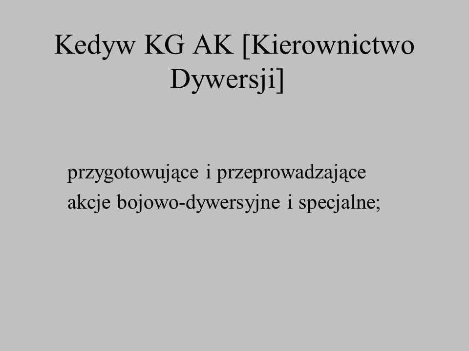 Kedyw KG AK [Kierownictwo Dywersji] przygotowujące i przeprowadzające akcje bojowo-dywersyjne i specjalne;