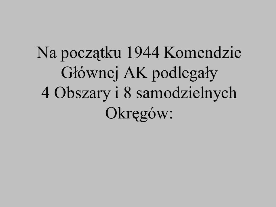 Na początku 1944 Komendzie Głównej AK podlegały 4 Obszary i 8 samodzielnych Okręgów: