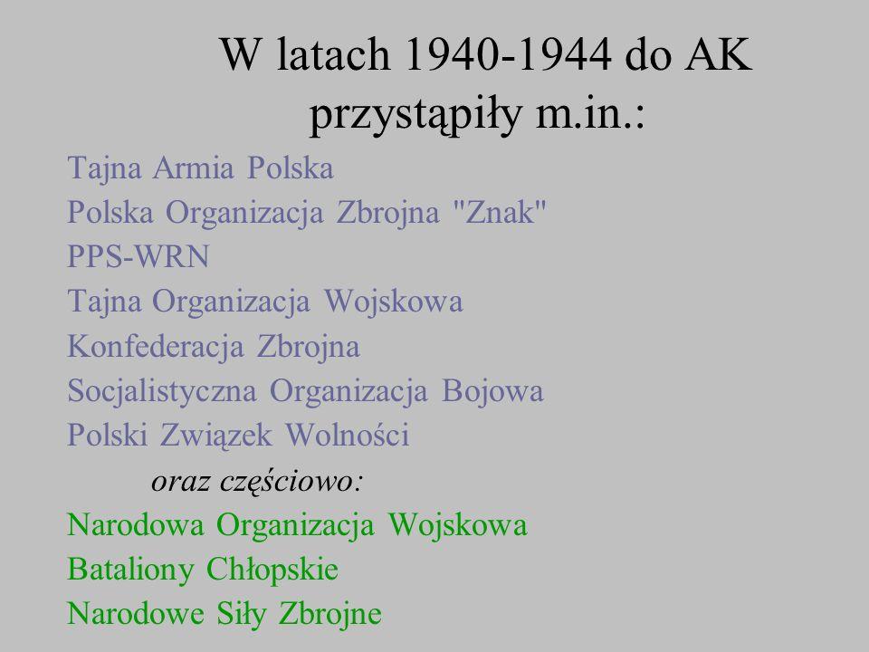 W latach 1940-1944 do AK przystąpiły m.in.: Tajna Armia Polska Polska Organizacja Zbrojna