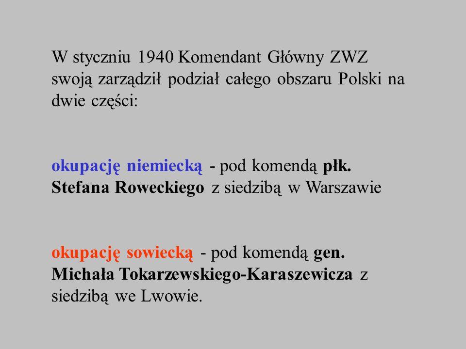 W styczniu 1940 Komendant Główny ZWZ swoją zarządził podział całego obszaru Polski na dwie części: okupację niemiecką - pod komendą płk. Stefana Rowec