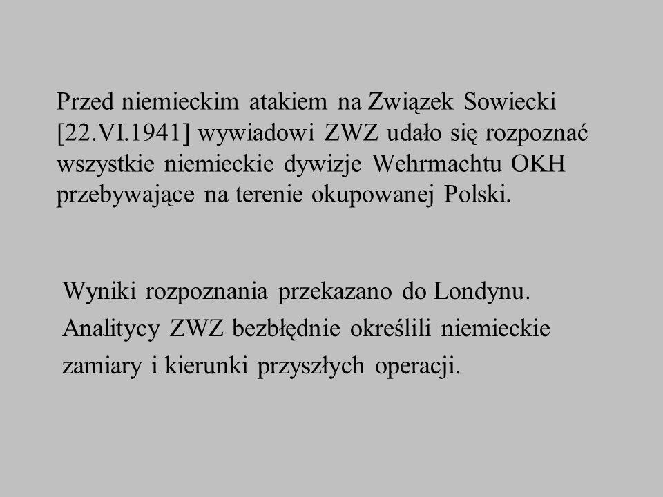 Przed niemieckim atakiem na Związek Sowiecki [22.VI.1941] wywiadowi ZWZ udało się rozpoznać wszystkie niemieckie dywizje Wehrmachtu OKH przebywające n