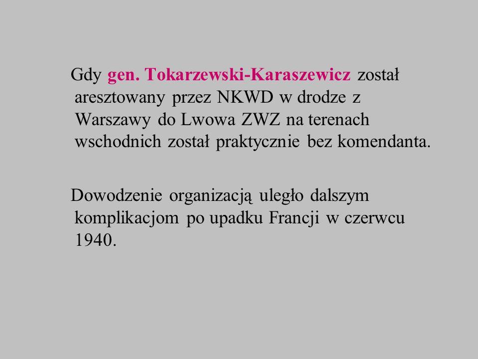 Gdy gen. Tokarzewski-Karaszewicz został aresztowany przez NKWD w drodze z Warszawy do Lwowa ZWZ na terenach wschodnich został praktycznie bez komendan