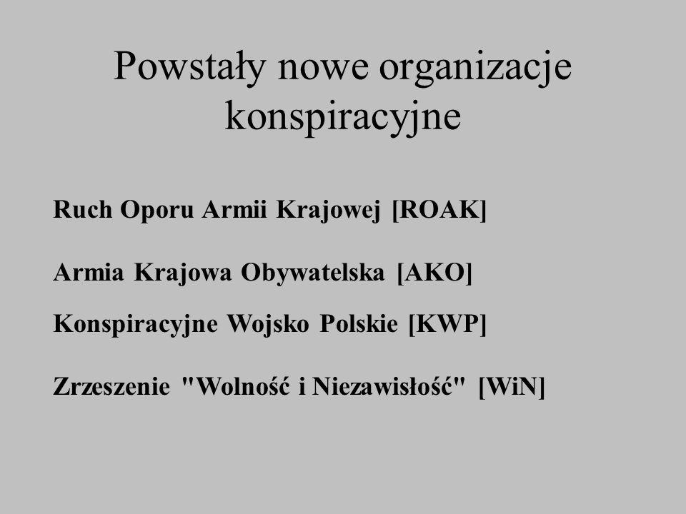 Powstały nowe organizacje konspiracyjne Ruch Oporu Armii Krajowej [ROAK] Konspiracyjne Wojsko Polskie [KWP] Armia Krajowa Obywatelska [AKO] Zrzeszenie