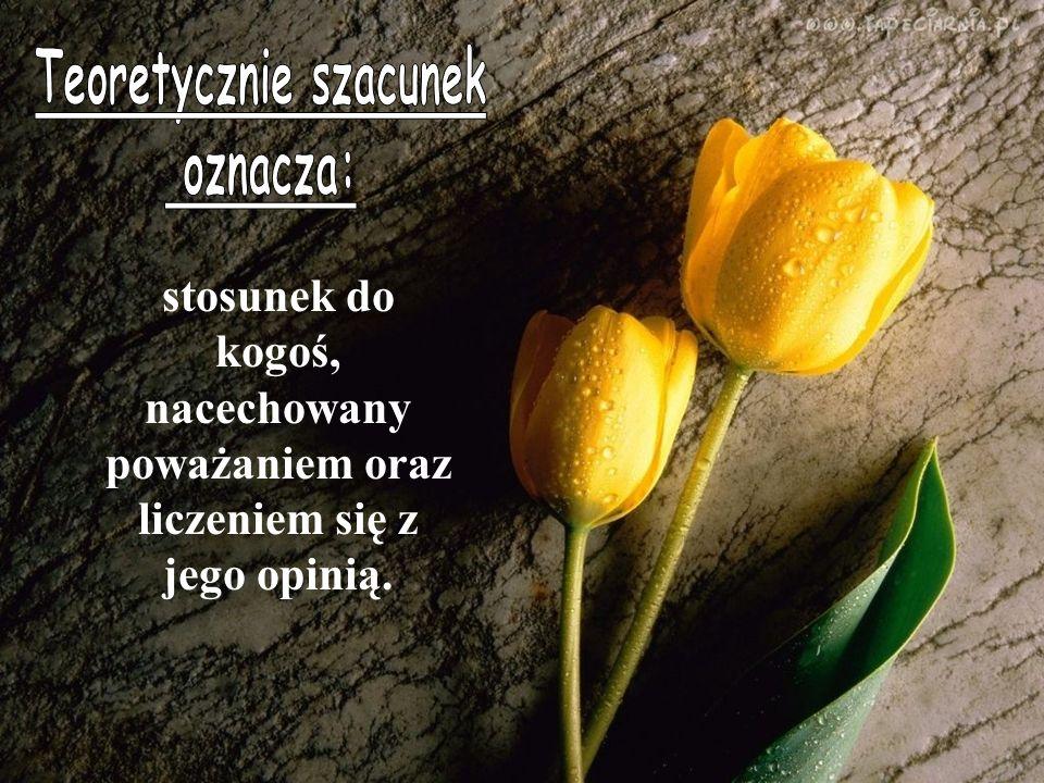 szacunek to coś bardzo ważnego, bez niego trudniej żyć, w szczególności gdy brak go w stosunku do własnej osoby...