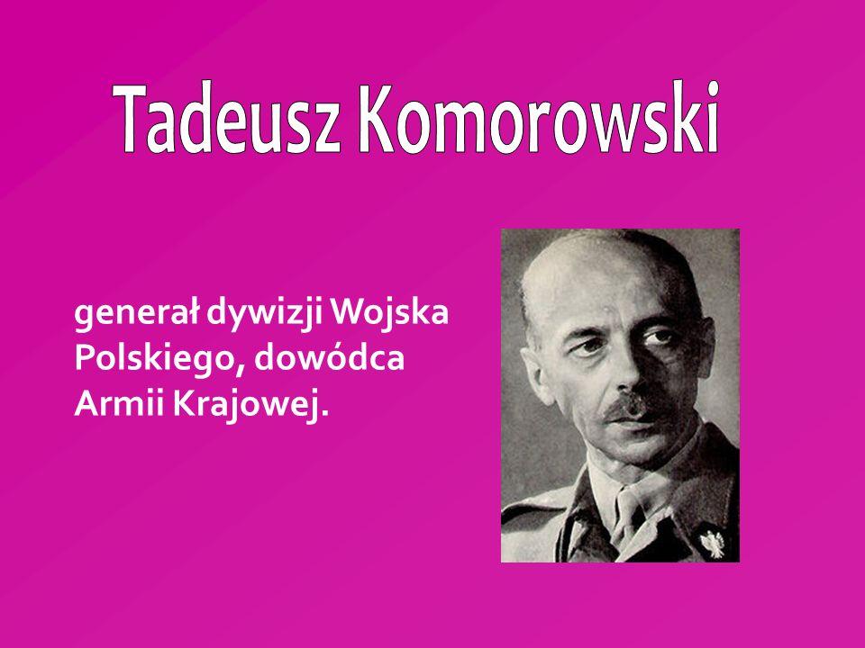 generał dywizji Wojska Polskiego, dowódca Armii Krajowej.