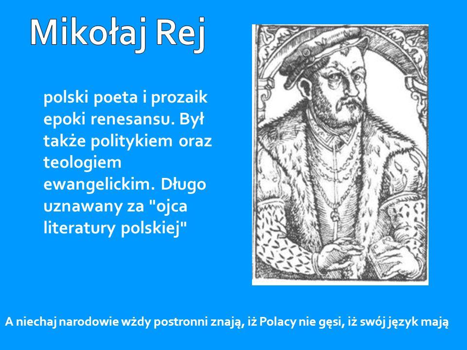 polski poeta i prozaik epoki renesansu. Był także politykiem oraz teologiem ewangelickim. Długo uznawany za