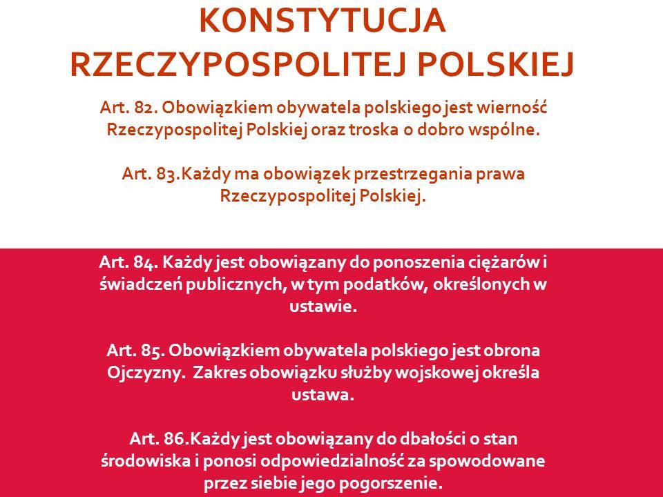 KONSTYTUCJA RZECZYPOSPOLITEJ POLSKIEJ Art. 82. Obowiązkiem obywatela polskiego jest wierność Rzeczypospolitej Polskiej oraz troska o dobro wspólne. Ar