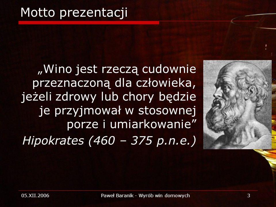 05.XII.2006Paweł Baranik - Wyrób win domowych3 Motto prezentacji Wino jest rzeczą cudownie przeznaczoną dla człowieka, jeżeli zdrowy lub chory będzie