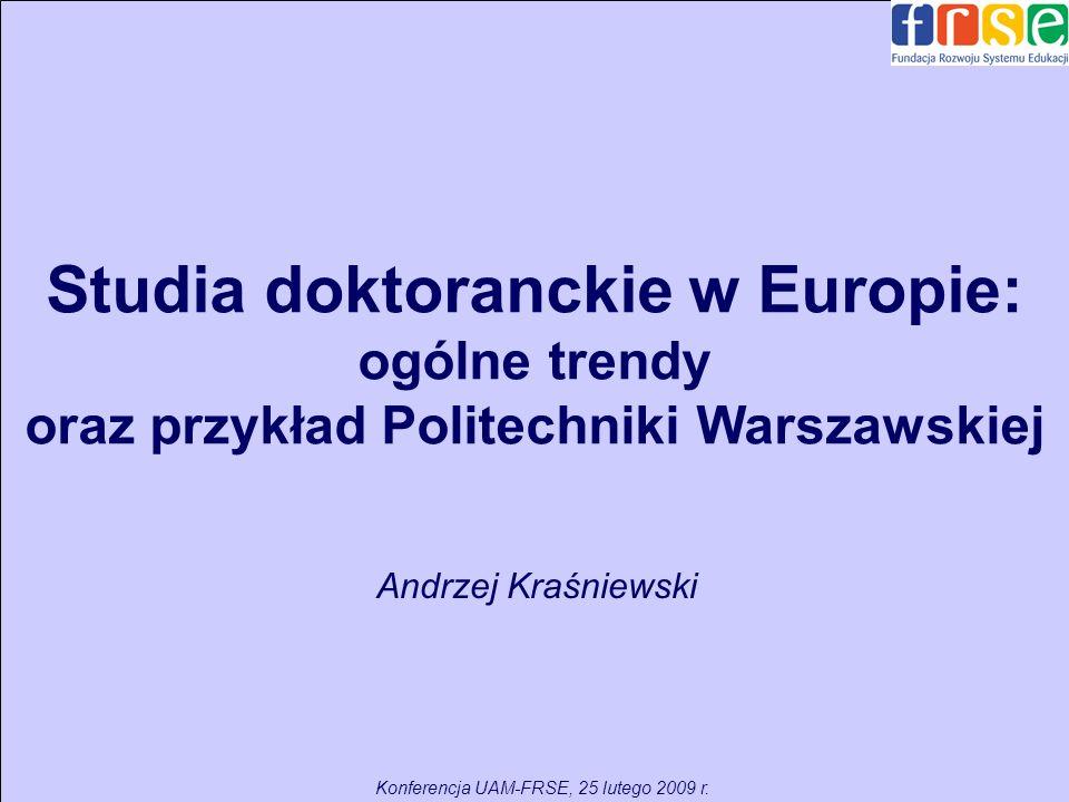 Studia doktoranckie w Europie: ogólne trendy oraz przykład Politechniki Warszawskiej Andrzej Kraśniewski Konferencja UAM-FRSE, 25 lutego 2009 r.