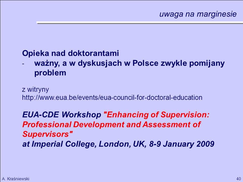 40A. Kraśniewski Opieka nad doktorantami - ważny, a w dyskusjach w Polsce zwykle pomijany problem z witryny http://www.eua.be/events/eua-council-for-d