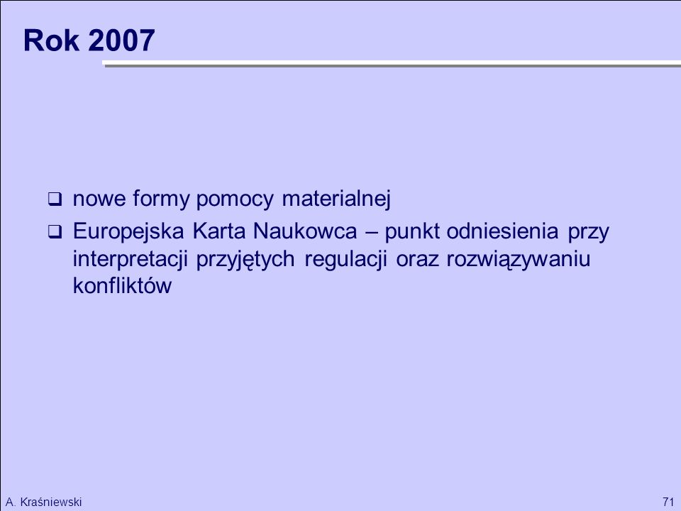 71A. Kraśniewski nowe formy pomocy materialnej Europejska Karta Naukowca – punkt odniesienia przy interpretacji przyjętych regulacji oraz rozwiązywani