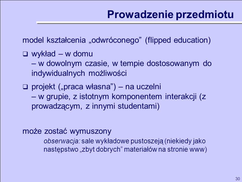 30 model kształcenia odwróconego (flipped education) wykład – w domu – w dowolnym czasie, w tempie dostosowanym do indywidualnych możliwości projekt (