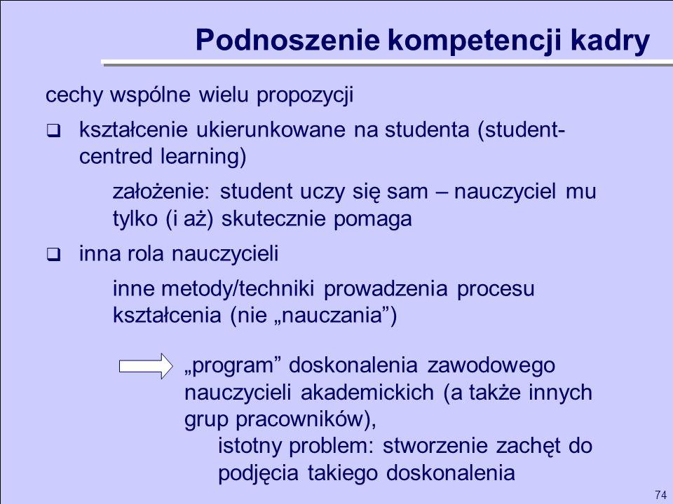 74 cechy wspólne wielu propozycji kształcenie ukierunkowane na studenta (student- centred learning) założenie: student uczy się sam – nauczyciel mu ty