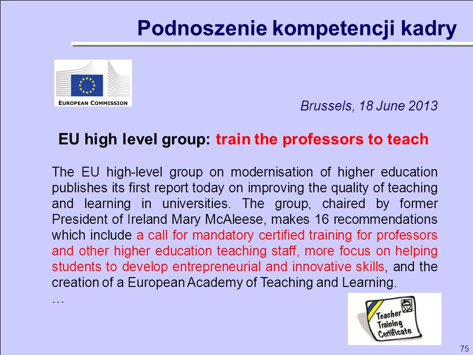75 Brussels, 18 June 2013 EU high level group: train the professors to teach The EU high-level group on modernisation of higher education publishes it
