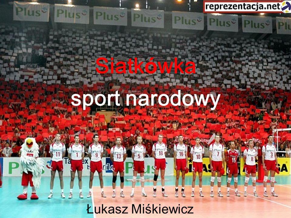 Siatkówka - Łukasz Miśkiewicz1 Siatk ó wka sport narodowy Łukasz Miśkiewicz