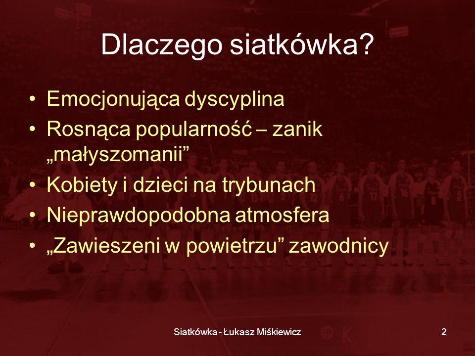 Siatkówka - Łukasz Miśkiewicz13 Gdzie kibicować (2) Klub uczelniany PW Bilety po 7 i 20 zł Hala Koło ul.