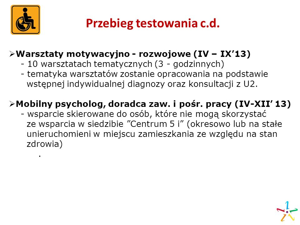 Przebieg testowania c.d. Warsztaty motywacyjno - rozwojowe (IV – IX13) - 10 warsztatach tematycznych (3 - godzinnych) - tematyka warsztatów zostanie o