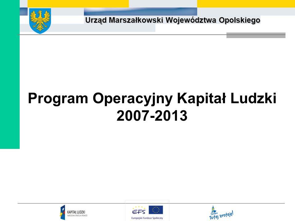 Urząd Marszałkowski Województwa Opolskiego Cel główny Programu Operacyjnego Kapitał Ludzki (PO KL): wzrost poziomu zatrudnienia i spójności społecznej.