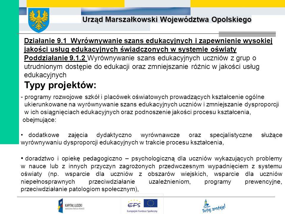 Urząd Marszałkowski Województwa Opolskiego Działanie 9.1 Wyrównywanie szans edukacyjnych i zapewnienie wysokiej jakości usług edukacyjnych świadczonyc