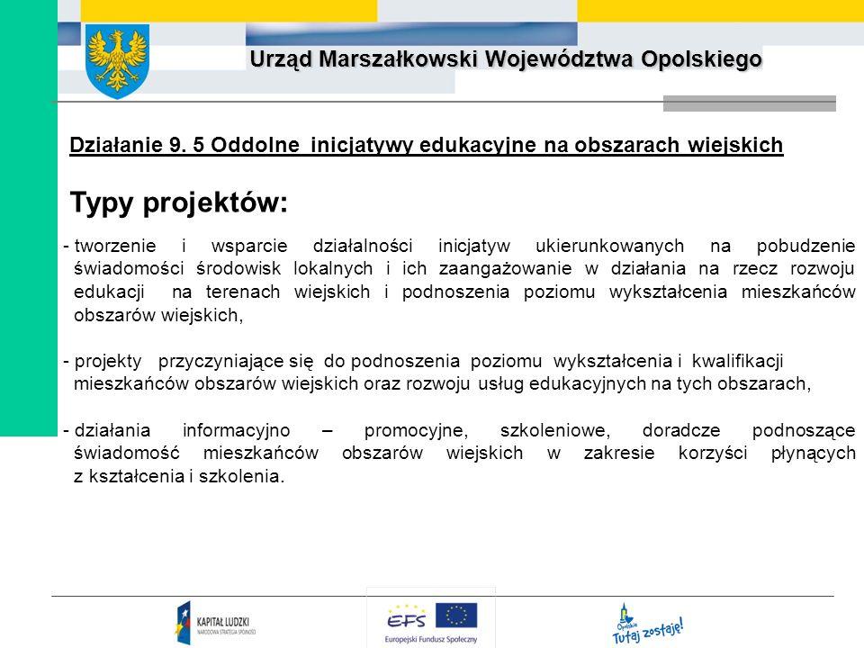 Urząd Marszałkowski Województwa Opolskiego Działanie 9. 5 Oddolne inicjatywy edukacyjne na obszarach wiejskich Typy projektów: - tworzenie i wsparcie
