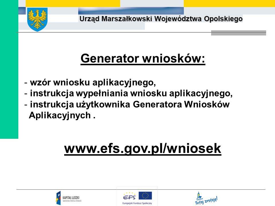 Urząd Marszałkowski Województwa Opolskiego Generator wniosków: - wzór wniosku aplikacyjnego, - instrukcja wypełniania wniosku aplikacyjnego, - instruk