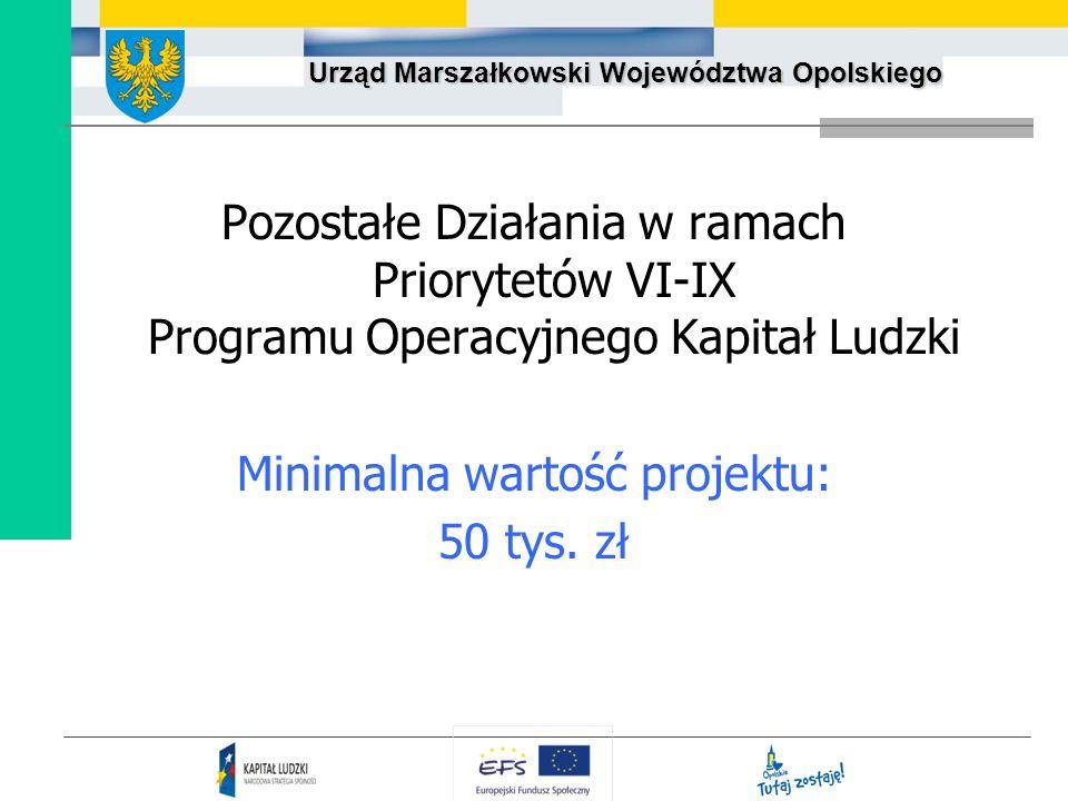 Urząd Marszałkowski Województwa Opolskiego Pozostałe Działania w ramach Priorytetów VI-IX Programu Operacyjnego Kapitał Ludzki Minimalna wartość proje