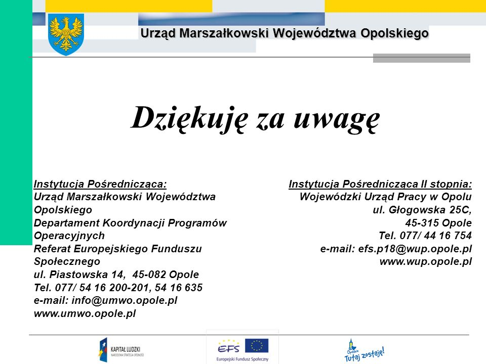 Urząd Marszałkowski Województwa Opolskiego Dziękuję za uwagę Instytucja Pośrednicząca: Urząd Marszałkowski Województwa Opolskiego Departament Koordyna