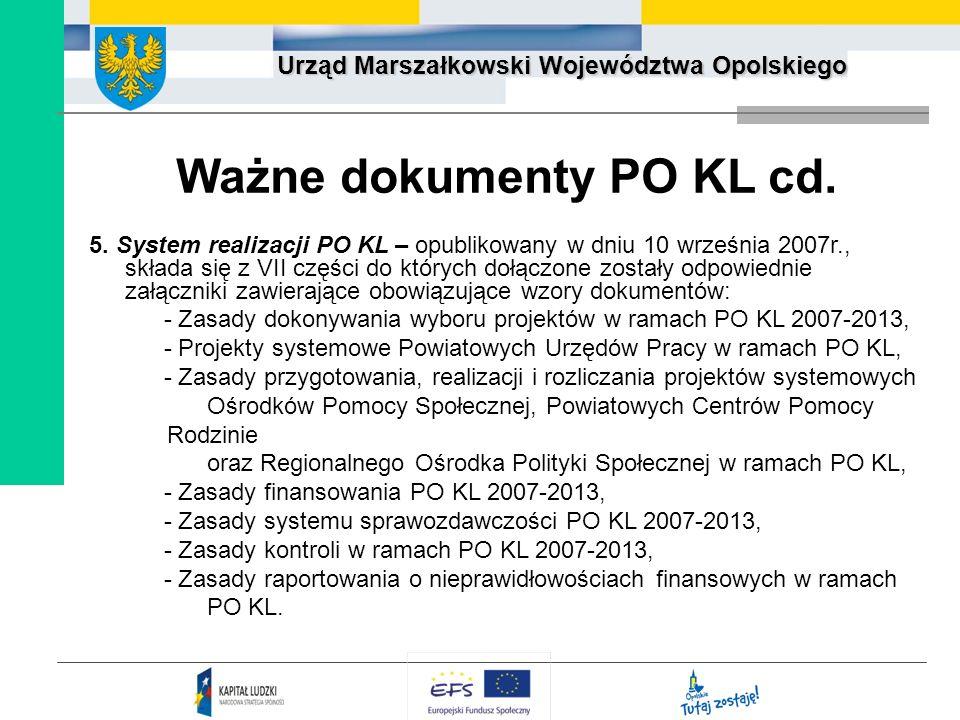 Urząd Marszałkowski Województwa Opolskiego Ważne dokumenty PO KL cd. 5. System realizacji PO KL – opublikowany w dniu 10 września 2007r., składa się z