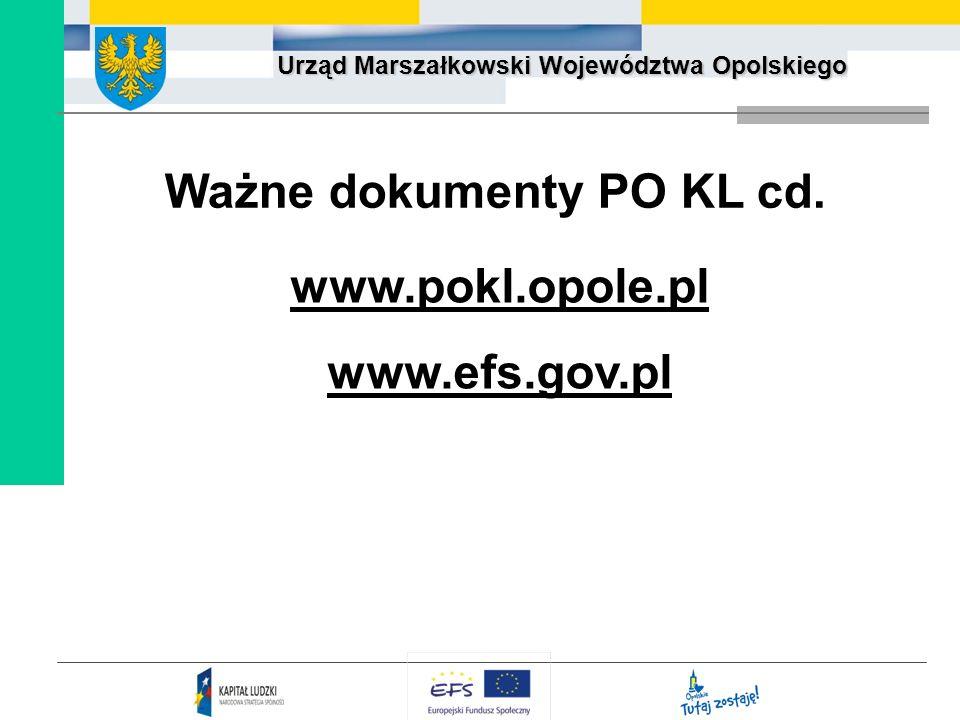 Urząd Marszałkowski Województwa Opolskiego Ważne dokumenty PO KL cd. www.pokl.opole.pl www.efs.gov.pl