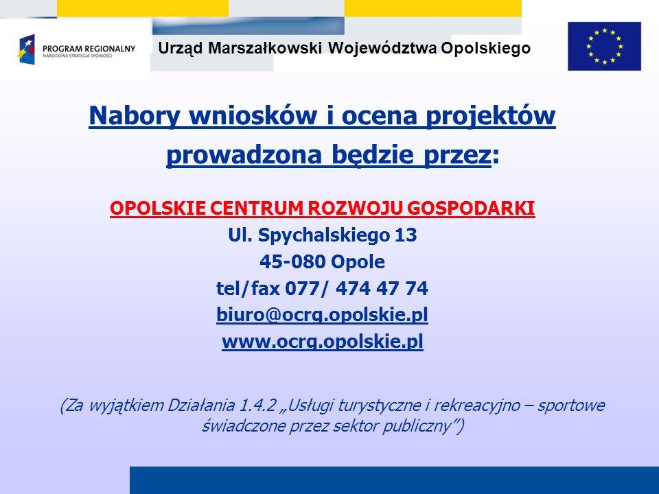 Urząd Marszałkowski Województwa Opolskiego Nabory wniosków i ocena projektów prowadzona będzie przez: OPOLSKIE CENTRUM ROZWOJU GOSPODARKI Ul. Spychals