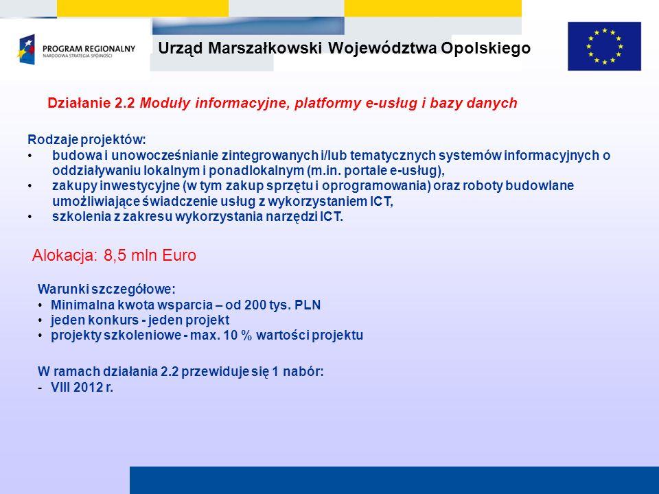 Urząd Marszałkowski Województwa Opolskiego Działanie 2.2 Moduły informacyjne, platformy e-usług i bazy danych W ramach działania 2.2 przewiduje się 1