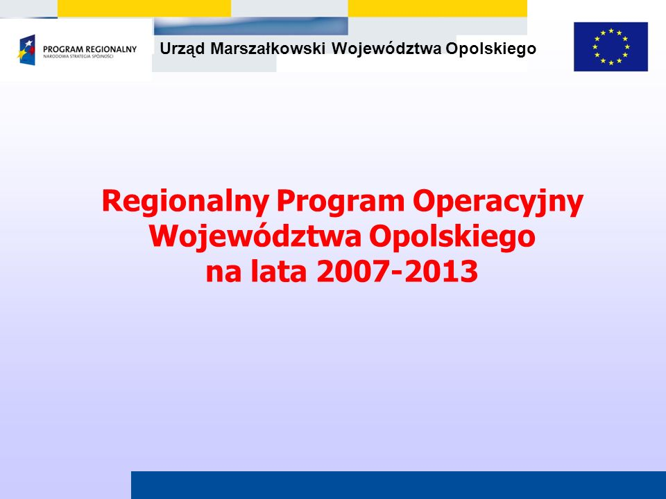 Urząd Marszałkowski Województwa Opolskiego Nabory wniosków i ocena projektów prowadzona będzie przez: OPOLSKIE CENTRUM ROZWOJU GOSPODARKI Ul.