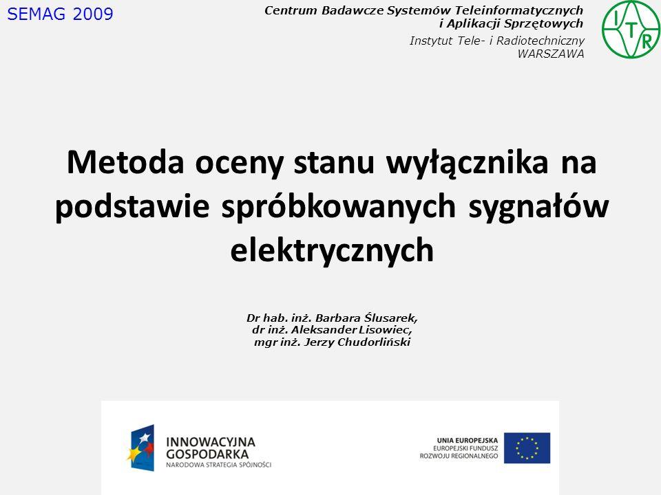 Instytut Tele- i Radiotechniczny WARSZAWA Centrum Badawcze Systemów Teleinformatycznych i Aplikacji Sprzętowych Dr hab. inż. Barbara Ślusarek, dr inż.