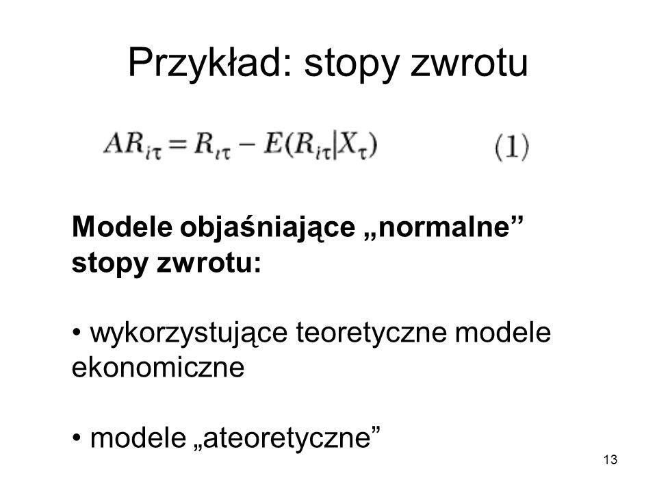 13 Przykład: stopy zwrotu Modele objaśniające normalne stopy zwrotu: wykorzystujące teoretyczne modele ekonomiczne modele ateoretyczne