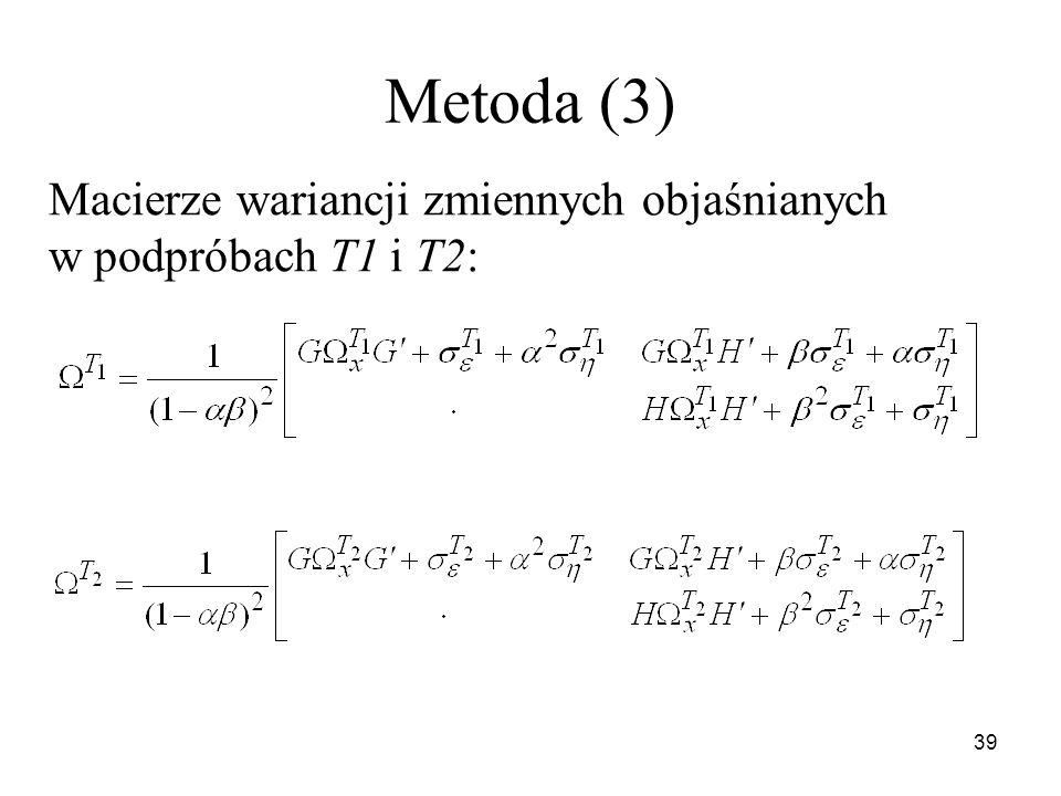 39 Metoda (3) Macierze wariancji zmiennych objaśnianych w podpróbach T1 i T2: