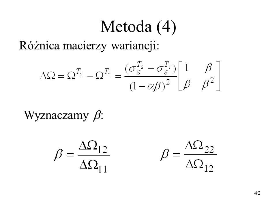 40 Metoda (4) Różnica macierzy wariancji: Wyznaczamy :