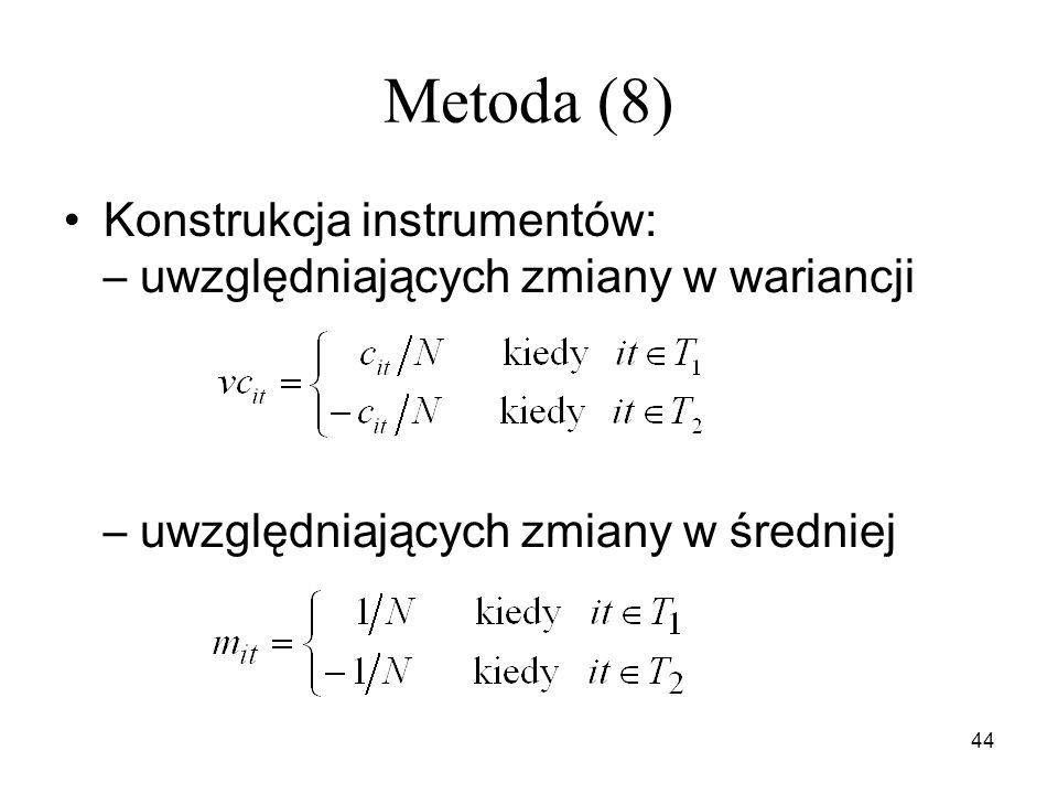 44 Metoda (8) Konstrukcja instrumentów: – uwzględniających zmiany w wariancji – uwzględniających zmiany w średniej