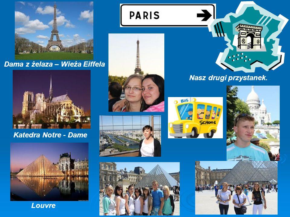 Nasz drugi przystanek. Dama z żelaza – Wieża Eiffela Katedra Notre - Dame Louvre