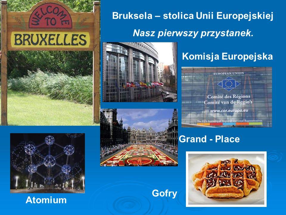 Bruksela – stolica Unii Europejskiej Nasz pierwszy przystanek.