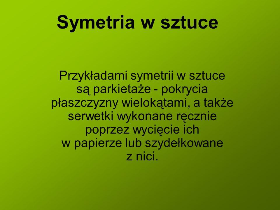 Symetria w sztuce Przykładami symetrii w sztuce są parkietaże - pokrycia płaszczyzny wielokątami, a także serwetki wykonane ręcznie poprzez wycięcie i