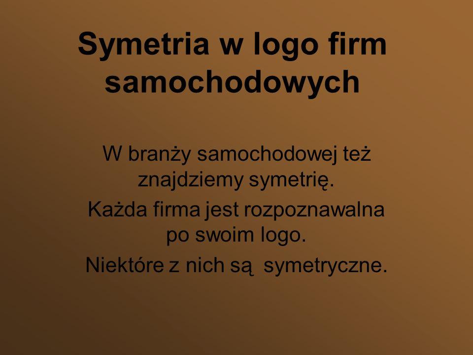 Symetria w logo firm samochodowych W branży samochodowej też znajdziemy symetrię. Każda firma jest rozpoznawalna po swoim logo. Niektóre z nich są sym
