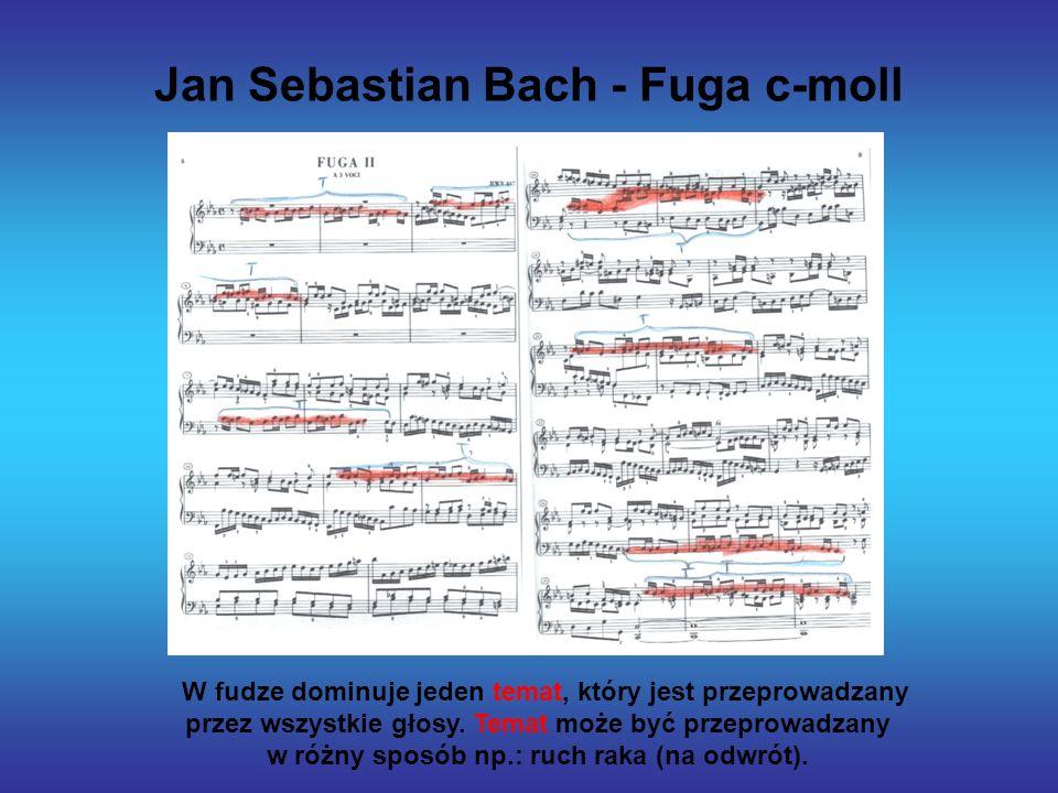 Jan Sebastian Bach - Fuga c-moll W fudze dominuje jeden temat, który jest przeprowadzany przez wszystkie głosy. Temat może być przeprowadzany w różny