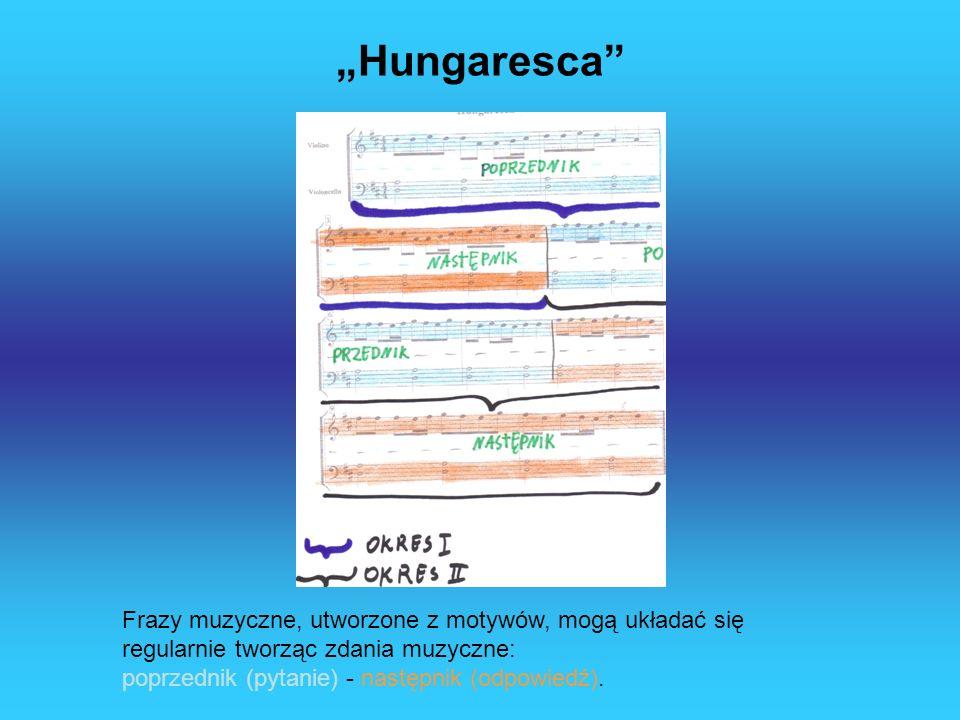 Hungaresca Frazy muzyczne, utworzone z motywów, mogą układać się regularnie tworząc zdania muzyczne: poprzednik (pytanie) - następnik (odpowiedź).