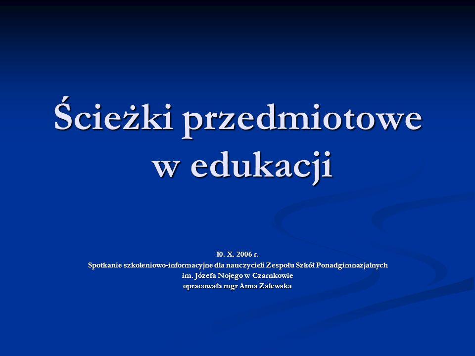 Ścieżki przedmiotowe w edukacji 10. X. 2006 r. Spotkanie szkoleniowo-informacyjne dla nauczycieli Zespołu Szkół Ponadgimnazjalnych im. Józefa Nojego w