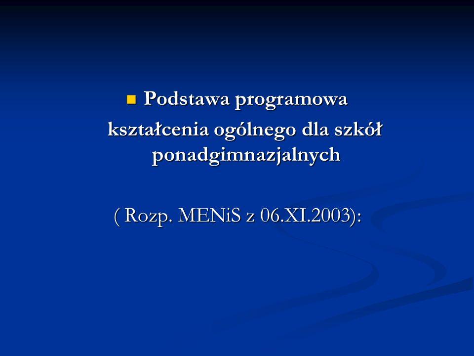 Podstawa programowa Podstawa programowa kształcenia ogólnego dla szkół ponadgimnazjalnych kształcenia ogólnego dla szkół ponadgimnazjalnych ( Rozp. ME