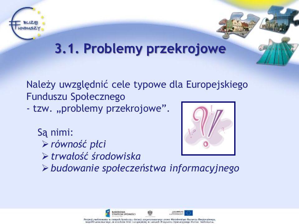 3.1. Problemy przekrojowe Należy uwzględnić cele typowe dla Europejskiego Funduszu Społecznego - tzw. problemy przekrojowe. Są nimi: równość płci trwa